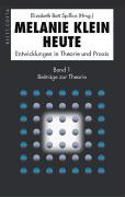 Melanie Klein Heute. Entwicklungen in Theorie und Praxis: Beiträge zur Theorie