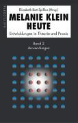 Melanie Klein Heute. Entwicklungen in Theorie und Praxis: Anwendungen