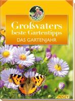 Das Gartenjahr: Großvaters beste Gartentipps