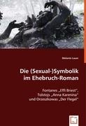 """Die (Sexual-)Symbolik im Ehebruch-Roman: Fontanes """"Effi Briest"""", Tolstojs """"Anna Karenina"""" und Orzeszkowas """"Der Flegel"""""""