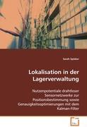 Lokalisation in der Lagerverwaltung: Nutzenpotentiale drahtloser Sensornetzwerke zurPositionsbestimmung sowie Genauigkeitsoptimierungenmit dem Kalman-Filter