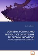 DOMESTIC POLITICS AND THE POLITICS OF SATELLITE TELECOMMUNICATIONS - Duncker, Judith A.