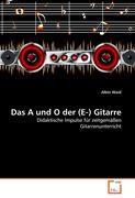 Das A und O der (E-) Gitarre: Didaktische Impulse für zeitgemäßen Gitarrenunterricht