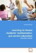 Learning to Assess students' mathematics: pre-service education - Kesianye, Sesutho