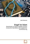 Engel im Islam: Wesenheiten im Spannungsfeld zwischen koranischer Abstraktion und exegetischer Konkretisierung