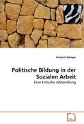Politische Bildung in der Sozialen Arbeit: Eine kritische Abhandlung