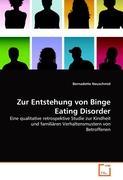 Zur Entstehung von Binge Eating Disorder: Eine qualitative retrospektive Studie zur Kindheit und familiären Verhaltensmustern von Betroffenen