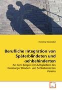 Berufliche Integration von Späterblindeten und -sehbehinderten: An dem Beispiel von Mitgliedern des Duisburger Blinden- und Sehbehinderten Vereins