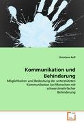 Kommunikation und Behinderung: Möglichkeiten und Bedeutung der unterstützten Kommunikation bei Menschen mit schwerstmehrfacher Behinderung