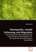 Demografie, soziale Sicherung und Migration: Die Auswirkungen der demografischen Entwicklung und der Migration auf  das System der Alterssicherung in Deutschland