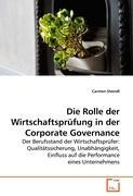 Die Rolle der Wirtschaftsprüfung in der Corporate Governance: Der Berufsstand der Wirtschaftsprüfer: Qualitätssicherung, Unabhängigkeit, Einfluss auf die Performance eines Unternehmens