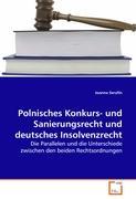 Polnisches Konkurs- und Sanierungsrecht und deutsches Insolvenzrecht: Die Parallelen und die Unterschiede zwischen den beiden Rechtsordnungen