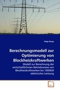 Berechnungsmodell zur Optimierung von Blockheizkraftwerken: Modell zur Berechnung der wirtschaftlichsten Betriebsweise von Blockheizkraftwerken bis 1000kW elektrischer Leistung