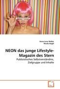 NEON das junge Lifestyle-Magazin des Stern: Publizistisches Selbstverständnis, Zielgruppe und Inhalte