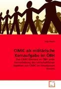 CIMIC als militärische Kernaufgabe im ÖBH: Das CIMIC-Element im ÖBH unter Hervorhebung des wirtschaftlichen Aspektes von CIMIC im Einsatzraum Kosovo