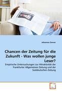 Chancen der Zeitung für die Zukunft - Was wollen junge Leser?: Empirische Untersuchungen zur Attraktivität der Frankfurter Allgemeinen Zeitung und der Süddeutschen Zeitung
