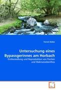 Untersuchung eines Bypassgerinnes am Horbach: Erstbesiedlung und Reproduktion von Fischen und Makrozoobenthos
