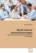 World Café bei Umstrukturierungen: Eine Organisationsentwicklungsmethode im Praxistest