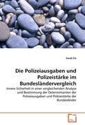 Die Polizeiausgaben und Polizeistärke im Bundesländervergleich