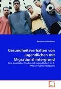 Gesundheitsverhalten von Jugendlichen mit Migrationshintergrund: Eine qualitative Studie mit Jugendlichen im 5. Wiener Gemeindebezirk