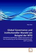 Global Governance und institutioneller Wandel am Beispiel der WTO: Globalisierungsdebatte, Global Governance und ihre Auswirkung auf die Weiterentwicklung des  GATT zur WTO (German Edition)