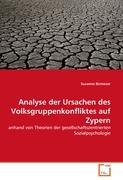 Analyse der Ursachen des Volksgruppenkonfliktes auf Zypern: anhand von Theorien der gesellschaftszentrierten Sozialpsychologie