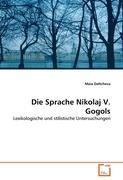 Die Sprache Nikolaj V. Gogols: Lexikologische und stilistische Untersuchungen