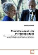 Musiktherapeutische Sterbebegleitung: Eine nonverbale Kommunikationsform zwischen sterbenden Menschen und ihren Begleitern