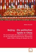 Beijing - Die politischen Spiele in China: Die Auswirkungen der politischen Lage in China auf die Sportberichterstattung der Olympischen Spiele 2008 in Peking am Beispiel der FAZ