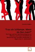"""""""Frau als Schlampe, Mann als Don Juan?"""": Die Frage nach der Gleichberechtigung von Männern und Frauen hinsichtlich der Bewertung ihrer sexuallen Handlungen zu Beginn des 21. Jahrhunderts"""