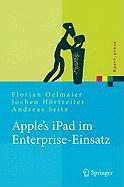Apple's iPad im Enterprise-Einsatz: Einsatzm�glichkeiten, Programmierung, Betrieb und Sicherheit im Unternehmen Florian Oelmaier Author