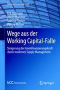 Wege aus der Working Capital-Falle: Steigerung der Innenfinanzierungskraft durch modernes Supply Management (Advanced Purchasing & SCM (1), Band 1)