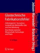"""Glastechnische Fabrikationsfehler: """"Pathologische"""" Ausnahmezustände des Werkstoffes Glas und ihre Behebung; Eine Brücke zwischen Wissenschaft, Technologie und Praxis (Klassiker der Technik)"""