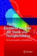 Finite Elemente Modelle der Statik und Festigkeitslehre: 101 Anwendungsfälle zur Modellbildung