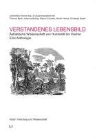 Verstandenes Lebensbild: Ästhetische Wissenschaft von Humboldt bis Vischer. Eine Anthologie (Kultur: Forschung und Wissenschaft)