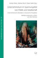 Unternehmertum im Spannungsfeld von Politik und Gesellschaft: Unternehmerische Aktivitäten in historischer Perspektive. Beiträge gesammelt zu Ehren von Alice Teichova