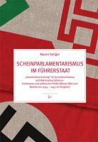 """Scheinparlamentarismus im Führerstaat: """"Gemeindevertretung"""" im Austrofaschismus und Nationalsozialismus. Funktionen und politische Profile Wiener Räte ... im Vergleich (Politik und Zeitgeschichte)"""