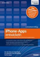 iPhone-Apps entwickeln: Applikationen für iPhone, iPad und iPod touch programmieren - Von der Idee zum App Store: So realisieren und vermarkten Sie Ihre Apps!