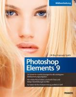 Photoshop Elements 9 - 50 Schritt-für-Schritt-Lösungen für die wichtigsten Bildbearbeitungsaufgaben, nie wieder flaue Farben oder unscharfe Fotos, die eigene Fotosammlung perfekt im Griff