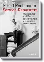 Service-Kamasutra.: Unternehmen und Kunden leidenschaftlich dienen, ohne Diener zu sein (Haufe Fachbuch)