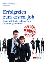 Erfolgreich zum ersten Job: Tipps und Tricks zu Bewerbung und Vertragsabschluss (Recht - einfach und klar)