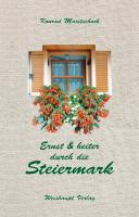 Ernst und heiter durch die Steiermark: Geschichten aus dem Steirerland