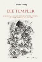 Die Templer: Ihr Einsatz an den Grenzen Mitteleuropas gegen die Mongolen 1241/42