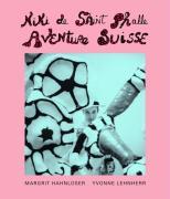 Niki de Saint Phalle - Aventure Suisse: Français/Allemand