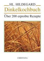 Dinkelkochbuch: Über 200 erprobte Rezepte
