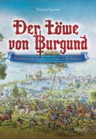 Der Löwe von Burgund: Ein historischer Roman zur Zeit Karls des Kühnen