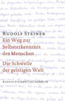 Ein Weg zur Selbsterkenntnis des Menschen / Die Schwelle der geistigen Welt (Rudolf Steiner Taschenbücher aus dem Gesamtwerk)