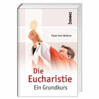 Die Eucharistie: Ein Grundkurs