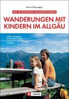 Die schönsten Wanderungen mit Kindern im Allgäu: Anfahrt, Weglänge, Schwierigkeit, Einkehr