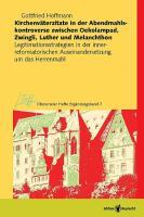Kirchenväterzitate in der Abendmahlskontroverse zwischen Oekolampad, Zwingli, Luther und Melanchthon: Legitimationsstrategien in der ... (Oberurseler Hefte. Ergänzungsbände)
